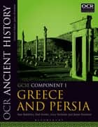 OCR Ancient History GCSE Component 1 - Greece and Persia ebook by Sam Baddeley, Paul Fowler, Dr Lucy Nicholas,...