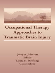 Occupational Therapy Approaches to Traumatic Brain Injury ebook by Laura H Krefting,Jerry A Johnson