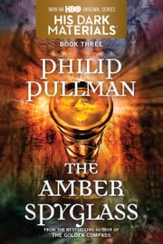 His Dark Materials: The Amber Spyglass (Book 3) ebook by Philip Pullman
