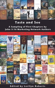 Volume 1, Taste and See, A Sampling of First Chapters by John 3:16 Marketing Network Authors ebook by Lorilyn Roberts
