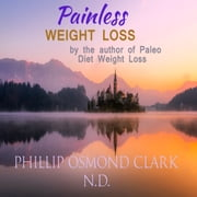Painless Weight Loss audiobook by phillip osmond clark, n.d.