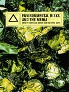Environmental Risks and the Media ebook by Barbara Adam, Stuart Allan, Cynthia Carter