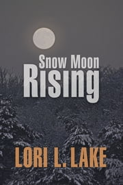 Snow Moon Rising ebook by Lori L. Lake
