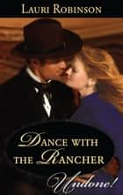 Dance with the Rancher ebook by Lauri Robinson