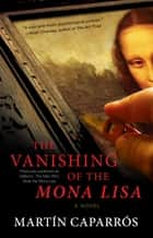 The Vanishing of the Mona Lisa - A Novel ebook by Martin Caparros, Jasper Reid