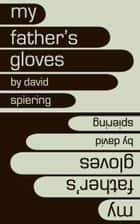 My Father's Gloves ebook by David Spiering