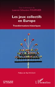 Les jeux collectifs en Europe - Transformations historiques ebook by Laurent-Sébastien Fournier