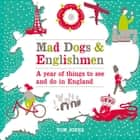 Mad Dogs and Englishmen - A Year of Things to See and Do in England ebook by Tom Jones