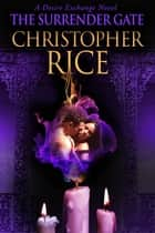The Surrender Gate: A Desire Exchange Novel ebook by Christopher Rice