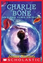 Children of the Red King #2: Charlie Bone and the Time Twister ebook by Jenny Nimmo
