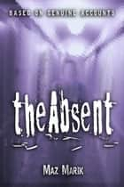 The Absent ebook by Maz Marik
