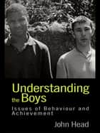 Understanding the Boys ebook by Dr John Head,John Head