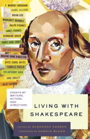 Living with Shakespeare - Essays by Writers, Actors, and Directors ebook by Susannah Carson,Harold Bloom