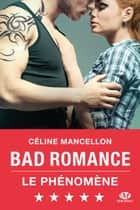 Bad Romance - Bad Romance, T1 ebook by Céline Mancellon