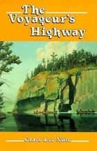 The Voyageur's Highway - Minnesota's Border Lake Land ebook by Grace Lee Nute