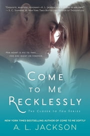 Come to Me Recklessly ebook by A. L. Jackson
