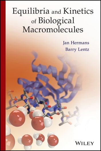 Equilibria and Kinetics of Biological Macromolecules ebook by Barry Lentz,Prof. Jan Hermans