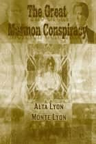 The Great Mormon Conspiracy ebook by Alta Lyon