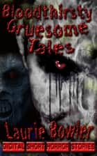 Bloodthristy Gruesome Tales ebook by Laurie Bowler
