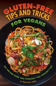 Gluten-Free Tips and Tricks for Vegans - All the Fab Food You Thought You Couldn't Eat ebook by Jo Stepaniak