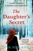 The Daughter's Secret - A gripping psychological suspense perfect for fans of Liane Moriarty ebook by Eva Holland