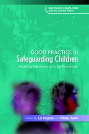 Good Practice in Safeguarding Children - Working Effectively in Child Protection ebook by Liz Hughes,Hilary Owen,Dipti Aistrop,Flora Bandele,Jeff Boxer,Sue Peckover,Ruth Pearson,Rosie Jakob,Karen Johnson,Emma Kelly,Gail Gumbrell,Mandy Craig