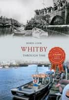 Whitby Through Time ebook by Robin Cook