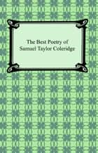 The Best Poetry of Samuel Taylor Coleridge ebook by Samuel Taylor Coleridge