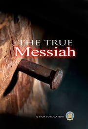 The True Messiah ebook by Yahweh's Restoration Ministry