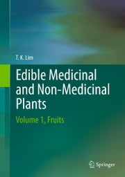Edible Medicinal and Non-Medicinal Plants - Volume 1, Fruits eBook by Lim T. K.