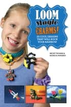 Loom Magic Charms! - 25 Cool Designs That Will Rock Your Rainbow ebook by Becky Thomas, Monica Sweeney, Neary Alguard