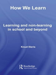 How We Learn - Learning and Non-Learning in School and Beyond ebook by Knud Illeris