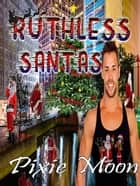 Ruthless Santas ebook by Pixie Moon