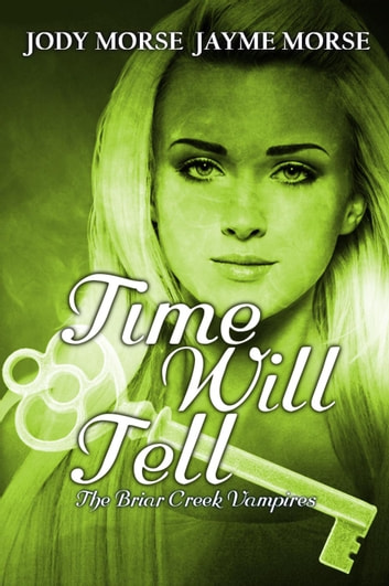 Time Will Tell - The Briar Creek Vampires, #7 ebook by Jayme Morse,Jody Morse