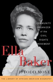 Ella Baker - Community Organizer of the Civil Rights Movement ebook by J. Todd Moye