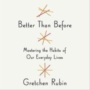 Better Than Before - Mastering the Habits of Our Everyday Lives sesli kitap by Gretchen Rubin