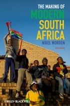 The Making of Modern South Africa ebook by Nigel Worden