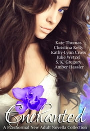 Enchanted (A Paranormal New Adult Novella Collection) ebook by Kate Thomas,Christina Kelly,Kathy-Lynn Cross,Julie Wetzel,S.K. Gregory,Amber Hassler
