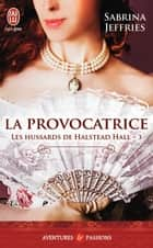 Les hussards de Halstead Hall (Tome 3) - La provocatrice eBook by Sabrina Jeffries, Cécile Desthuilliers