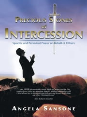 Precious Stones of Intercession - Specific and Persistent Prayer on Behalf of Others ebook by Angela Sansone
