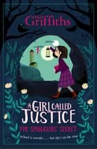 A Girl Called Justice: The Smugglers' Secret - Book 2 ebook by Elly Griffiths