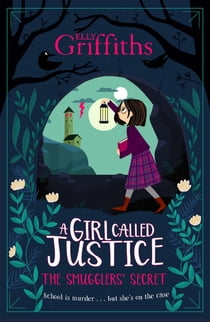 A Girl Called Justice: The Smugglers' Secret ebook by Elly Griffiths