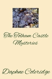 The Tolham Castle Mysteries ebook by Daphne Coleridge