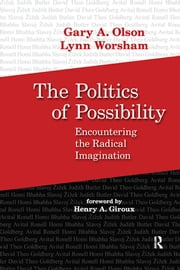 Politics of Possibility - Encountering the Radical Imagination ebook by Gary A. Olson,Lynn Worsham,Henry A. Giroux
