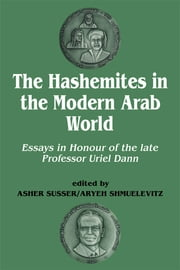 The Hashemites in the Modern Arab World - Essays in Honour of the late Professor Uriel Dann ebook by Uriel Dann,Aryeh Shmuelevitz,Asher Susser,Aryeh Shmuelevitz,Asher Susser