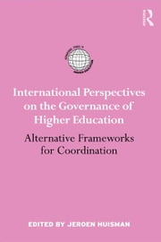 International Perspectives on the Governance of Higher Education - Alternative Frameworks for Coordination ebook by Jeroen Huisman