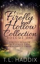 Firefly Hollow Collection, Volume One - Firefly Hollow Collection, #1 ebook by T. L. Haddix