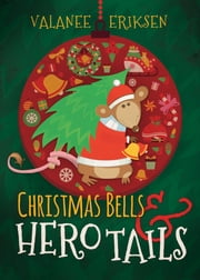 Christmas Bells and Hero Tails ebook by Valanee Eriksen