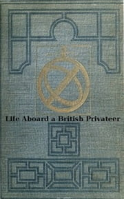 Life Aboard a British Privateer in the Time of Queen Anne (Illustrated) ebook by Robert C. Leslie