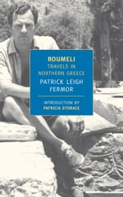 Roumeli - Travels in Northern Greece ebook by Patrick Leigh Fermor